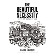 The Beautiful Necessity: Essays on Architecture (English Edition)