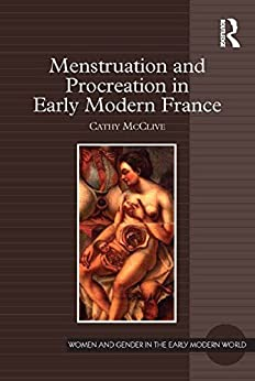 """""""Menstruation and Procreation in Early Modern France (Women and Gender in the Early Modern World) (English Edition)"""",作者:[McClive, Cathy]"""