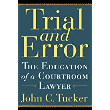 Trial and Error: The Education of a Courtroom Lawyer (Illinois) (English Edition)