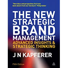 The New Strategic Brand Management: Advanced Insights and Strategic Thinking (New Strategic Brand Management: Creating & Sustaining Brand Equity) (English Edition)