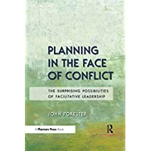 Planning in the Face of Conflict: The Surprising Possibilities of Facilitative Leadership (English Edition)