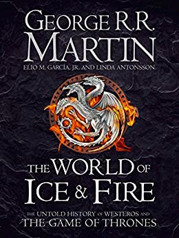 """""""The World of Ice and Fire: The Untold History of Westeros and the Game of Thrones (English Edition)"""",作者:[George R.R. Martin, Elio M. Garcia Jr., Linda Antonsson]"""