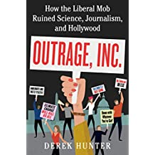 Outrage, Inc.: How the Liberal Mob Ruined Science, Journalism, and Hollywood (English Edition)