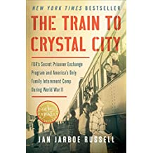 The Train to Crystal City: FDR's Secret Prisoner Exchange Program and America's Only Family Internment Camp During World War II (English Edition)