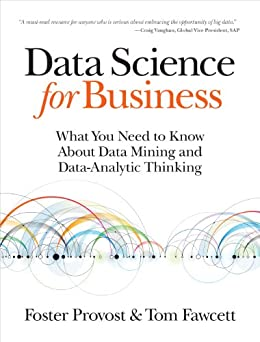 """""""Data Science for Business: What You Need to Know about Data Mining and Data-Analytic Thinking (English Edition)"""",作者:[Provost, Foster, Fawcett, Tom]"""