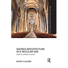 Sacred Architecture in a Secular Age: Anamnesis of Durham Cathedral (Routledge Research in Architecture) (English Edition)