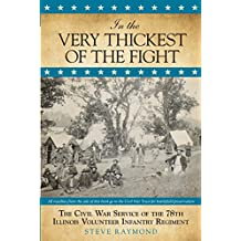 In the Very Thickest of the Fight: The Civil War Service of the 78th Illinois Volunteer Infantry Regiment (English Edition)