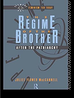 """""""The Regime of the Brother: After the Patriarchy (Opening Out: Feminism for Today) (English Edition)"""",作者:[MacCannell, Juliet Flower]"""