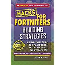 Hacks for Fortniters: Building Strategies: An Unofficial Guide to Tips and Tricks That Other Guides Won't Teach You (English Edition)
