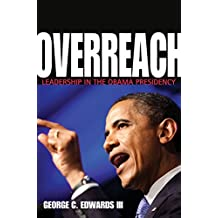 Overreach: Leadership in the Obama Presidency (English Edition)