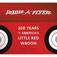 Radio Flyer: 100 Years of America's Little Red Wagon (English Edition)