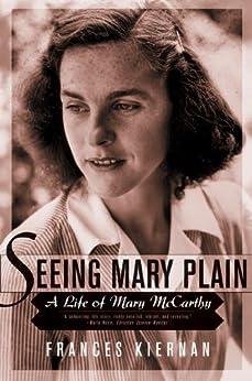 """Seeing Mary Plain: A Life of Mary McCarthy (English Edition)"",作者:[Kiernan, Frances]"