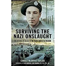 Surviving the Nazi Onslaught: The Defence of Calais to the Death March for Freedom (English Edition)
