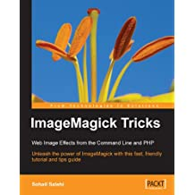 ImageMagick Tricks: Web Image Effects from the Command Line and PHP (English Edition)