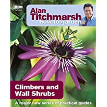 Alan Titchmarsh How to Garden: Climbers and Wall Shrubs (English Edition)