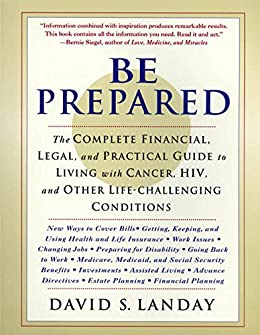 """""""Be Prepared: The Complete Financial, Legal, and Practical Guide to Living with Cancer, HIV, and other Life-Challenging Conditions (English Edition)"""",作者:[Landay, David]"""