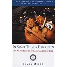 In Small Things Forgotten: An Archaeology of Early American Life (English Edition)