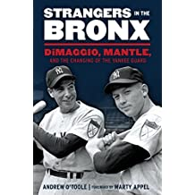 Strangers in the Bronx: DiMaggio, Mantle, and the Changing of the Yankee Guard (English Edition)