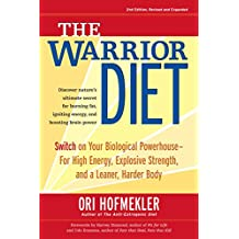 The Warrior Diet: Switch on Your Biological Powerhouse For High Energy, Explosive Strength, and a Leaner, Harder Body (English Edition)