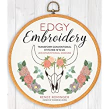 Edgy Embroidery: Transform Conventional Stitches into 25 Unconventional Designs (English Edition)