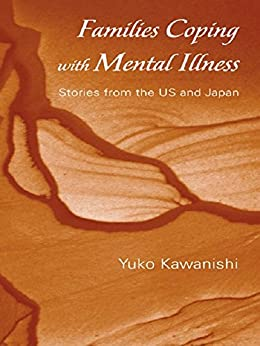 """""""Families Coping with Mental Illness: Stories from the US and Japan (English Edition)"""",作者:[Kawanishi, Yuko]"""