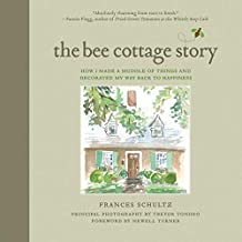 The Bee Cottage Story: How I Made a Muddle of Things and Decorated My Way Back to Happiness (English Edition)