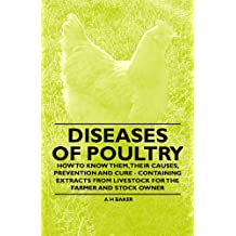 Diseases of Poultry - How to Know Them, Their Causes, Prevention and Cure - Containing Extracts from Livestock for the Farmer and Stock Owner (English Edition)