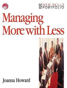 """Managing More with Less: Handling Multiple Priorities (New Skills Portfolio) (English Edition)"",作者:[Joanna Howard]"
