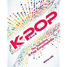 K-POP A To Z: The Definitive K-Pop Encyclopedia (English Edition)
