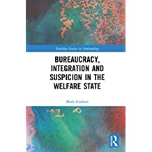 Bureaucracy, Integration and Suspicion in the Welfare State (Routledge Studies in Anthropology) (English Edition)