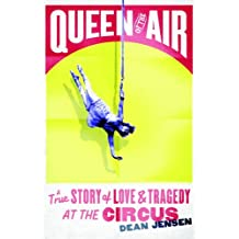 Queen of the Air: A True Story of Love and Tragedy at the Circus (English Edition)
