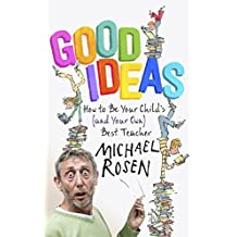 Good Ideas: How to Be Your Child's (and Your Own) Best Teacher (English Edition)