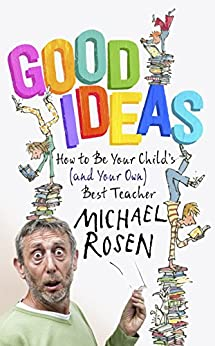 """""""Good Ideas: How to Be Your Child's (and Your Own) Best Teacher (English Edition)"""",作者:[Rosen, Michael]"""
