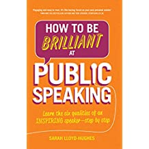 How to Be Brilliant at Public Speaking 2e: Learn the six qualities of an inspiring speaker - step by step (English Edition)