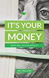It's Your Money: What Will You Do With It?