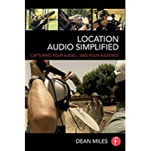 Location Audio Simplified: Capturing Your Audio... and Your Audience (English Edition)
