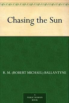 """Chasing the Sun (English Edition)"",作者:[Ballantyne,R. M. (Robert Michael)]"