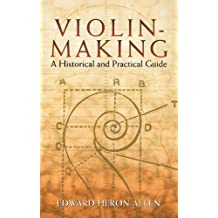 Violin-Making: A Historical and Practical Guide (Dover Books on Music) (English Edition)
