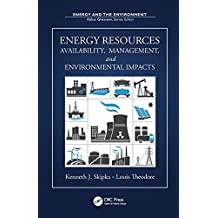 Energy Resources: Availability, Management, and Environmental Impacts (Surfactant Science Book 157) (English Edition)
