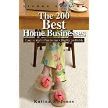 The 200 Best Home Businesses: Easy To Start, Fun To Run, Highly Profitable (English Edition)