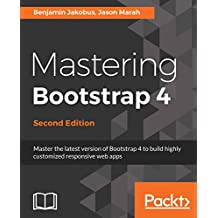 Mastering Bootstrap 4: Master the latest version of Bootstrap 4 to build highly customized responsive web apps, 2nd Edition (English Edition)