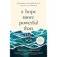 A Hope More Powerful Than the Sea: One Refugee's Incredible Story of Love, Loss, and Survival (English Edition)