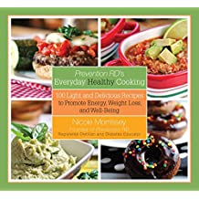 Prevention RD's Everyday Healthy Cooking: 100 Light and Delicious Recipes to Promote Energy, Weight Loss, and Well-Being (English Edition)