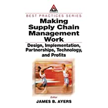 Making Supply Chain Management Work: Design, Implementation, Partnerships, Technology, and Profits (Resource Management Book 22) (English Edition)