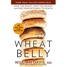 Wheat Belly: Lose the Wheat, Lose the Weight, and Find Your Path Back to Health (English Edition)