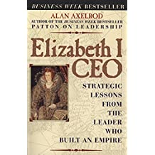 Elizabeth I CEO: Strategic Lessons from the Leader Who Built an Empire (English Edition)