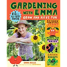 Gardening with Emma: Grow and Have Fun: A Kid-to-Kid Guide (English Edition)