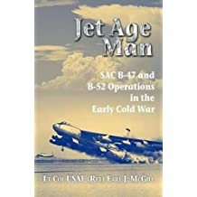 Jet Age Man: SAC B-47 and B-52 Operations in the Early Cold War (English Edition)