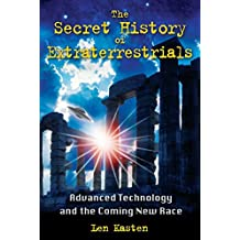 The Secret History of Extraterrestrials: Advanced Technology and the Coming New Race (English Edition)