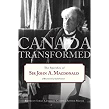 Canada Transformed: The Speeches of Sir John A. Macdonald (English Edition)